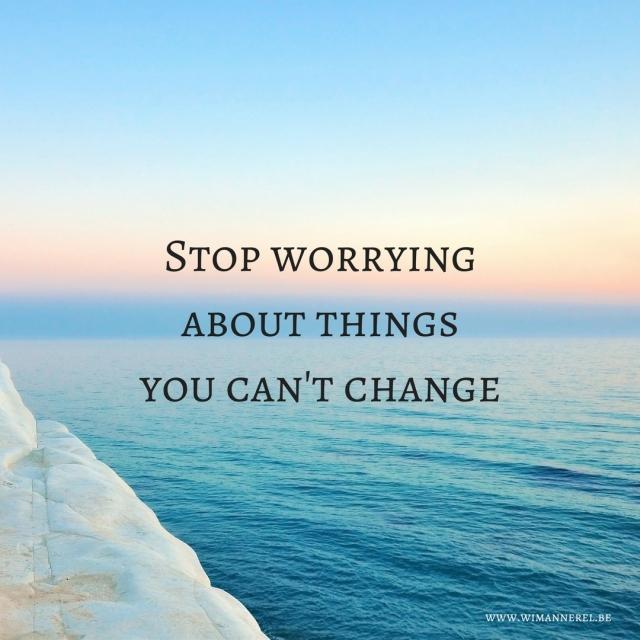 Maak je geen zorgen over wat je niet kan veranderen