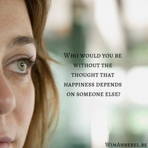 Who would you be without the thought that happiness depends on someone else